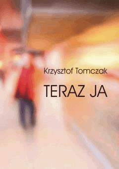 Teraz ja - Krzysztof Tomczak - ebook