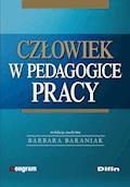 Człowiek w pedagogice pracy - Barbara Baraniak - ebook