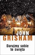 Darujmy sobie te święta - John Grisham - ebook