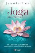 Joga prawdziwa. Praktyka Jogasutr drogą do szczęścia i duchowego spełnienia - Jennie Lee - ebook