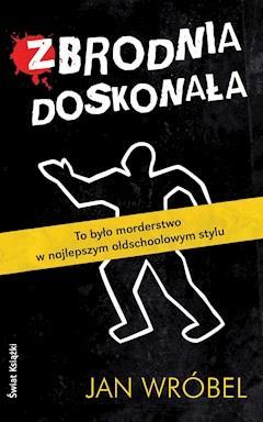 Zbrodnia doskonała - Jan Wróbel - ebook
