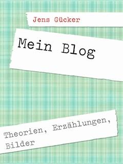 Mein Blog - Jens Gücker - E-Book