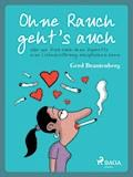 Ohne Rauch geht's auch oder wie frau auch ohne Zigarette eine Liebeserklärung aussprechen kann - Gerd Mjøen Brantenberg - E-Book