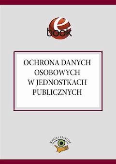 Ochrona danych osobowych w jednostkach publicznych - Maria Kucharska-Fiałkowska - ebook