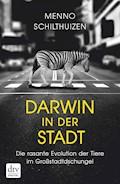 Darwin in der Stadt Die rasante Evolution der Tiere im Großstadtdschungel - Menno Schilthuizen - E-Book