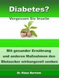 Diabetes? - Vergessen Sie Insulin - Dr. Klaus Bertram - E-Book
