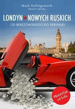 Londyn nowych Ruskich. Od Berezowskiego do Deripaski - Mark Hollingsworth, Stewart Lansley - ebook