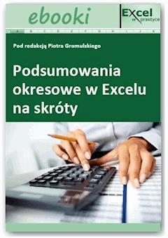 Podsumowania okresowe w Excelu na skróty - Opracowanie zbiorowe - ebook
