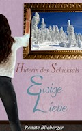 Hüterin des Schicksals - Ewige Liebe - Renate Blieberger - E-Book