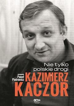 Kazimierz Kaczor. Nie tylko polskie drogi - Paweł Piotrowicz - ebook