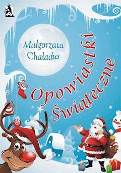 Opowiastki świąteczne - Małgorzata Chaładus - ebook