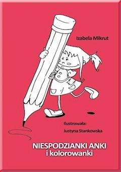 Niespodzianki Anki i kolorowanki - Izabela Mikrut, Justyna Stankowska - ebook