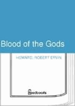 Blood of the Gods - Robert Ervin Howard - ebook