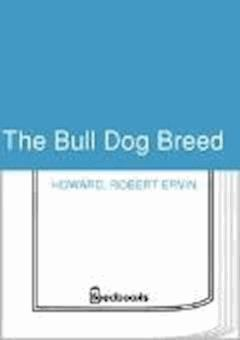 The Bull Dog Breed - Robert Ervin Howard - ebook