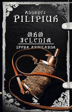 Oko jelenia. Sfera Armilarna - Andrzej Pilipiuk - ebook