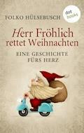 Herr Fröhlich rettet Weihnachten - Folko Hülsebusch - E-Book
