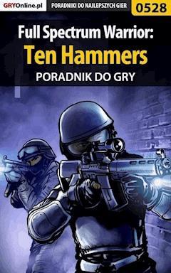 """Full Spectrum Warrior: Ten Hammers - poradnik do gry - Michał """"Wolfen"""" Basta - ebook"""