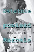 Ostatnia powieść Marcela - Katarzyna Tubylewicz - ebook