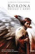 Odrodzone Królestwo. Korona śniegu i krwi - Elżbieta Cherezińska - ebook