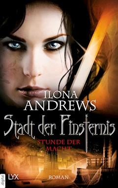 Stadt der Finsternis - Stunde der Macht - Ilona Andrews - E-Book