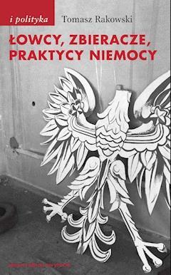 Łowcy, zbieracze, praktycy niemocy - Tomasz Rakowski - ebook