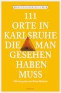 111 Orte in Karlsruhe, die man gesehen haben muss - Kirsten Elsner-Schichor - E-Book