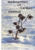 Weihnachten im Cariboo zweimal - Suso Gygax - E-Book