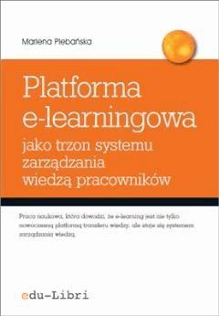 Platforma e-learningowa jako trzon systemu zarządzania wiedzą pracowników - Marlena Plebańska - ebook