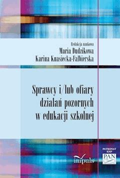 Sprawcy i/lub ofiary działań pozornych w edukacji szkolnej - Maria Dudzikowa, Karina Knasiecka-Falbierska - ebook