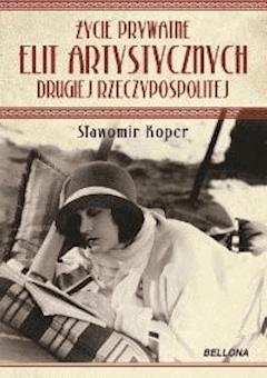 Życie prywatne elit artystycznych Drugiej Rzeczypospolitej - Sławomir Koper - ebook
