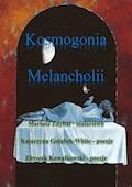 Kosmogonia melancholii - Katarzyna Gołąbek, Mariusz Zdybał - ebook
