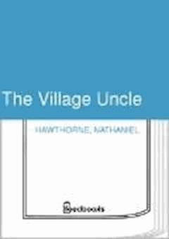The Village Uncle - Nathaniel Hawthorne - ebook