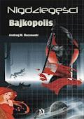 Nigdziegęści: Bajkopolis - Andrzej M. Baczewski - ebook