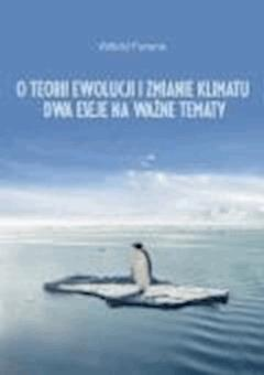 O teorii ewolucji i zmianie klimatu. Dwa eseje na ważne tematy - Witold Ferens - ebook