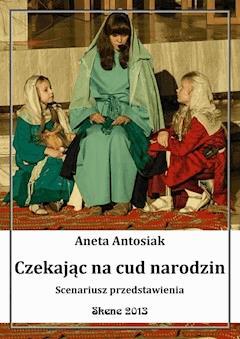 Czekając na cud narodzin. Scenariusz przedstawienia - Aneta Antosiak - ebook