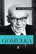 Władysław Gomułka - Anita Prażmowska - ebook