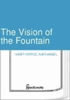 The Vision of the Fountain - Nathaniel Hawthorne - ebook