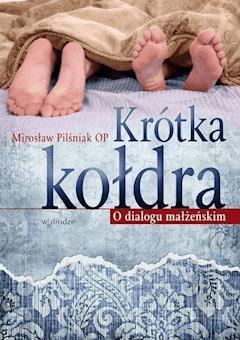 Krótka kołdra . O dialogu małżeńskim - OP Mirosław Pilśniak - ebook