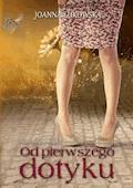 Od pierwszego dotyku - Joanna Łukowska - ebook