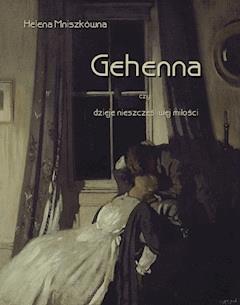 Gehenna, czyli dzieje nieszczęśliwej miłości - Helena Mniszkówna - ebook