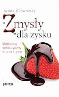 Zmysły dla zysku - Iwona Skowronek - ebook