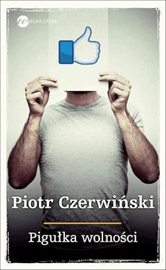 Pigułka wolności - Piotr Czerwiński - ebook