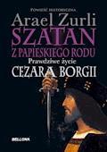 Szatan z papieskiego rodu. Prawdziwe życie Cezara Borgi - Arael Zurli - ebook