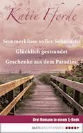 Geschenke aus dem Paradies/Glücklich gestrandet/Sommerküsse voller Sehnsucht - Katie Fforde - E-Book