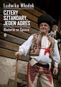 Cztery sztandary, jeden adres. Historie ze Spisza - Ludwika Włodek - ebook