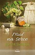 Miód na serce - Edyta Świętek - ebook