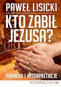 Kto zabił Jezusa? - Paweł Lisicki - ebook