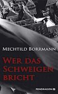 Wer das Schweigen bricht - Mechtild Borrmann - E-Book