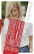 Matka Polka Feministka - Joanna Mielewczyk - ebook