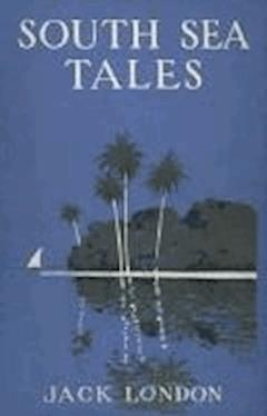 South Sea Tales - Jack London - ebook